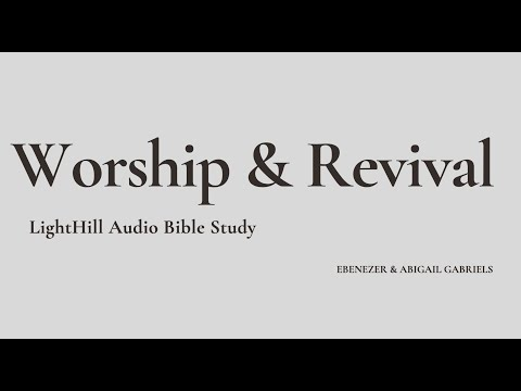 LightHill Bible Study  Worship - The PathWay To Revival   Ebenezer & Abigail Gabriels