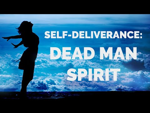 Deliverance from the Dead Man Spirit  Self-Deliverance Prayers