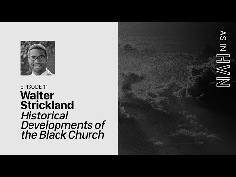 Historical Developments of the Black Church  As In Heaven Episode 11  Walter Strickland