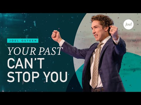 Joel Osteen - Your Past Can't Stop You