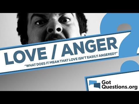 What does it mean that love is not easily angered (1 Corinthians 13:5)?