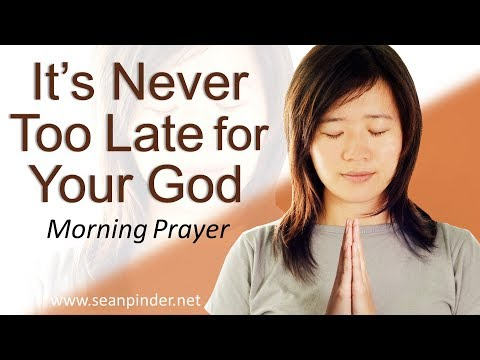 IT'S NEVER TOO LATE FOR YOUR GOD - JOHN 11 - MORNING PRAYER  PASTOR SEAN PINDER (video)