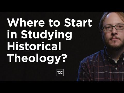 Where to Start in Studying Historical Theology?