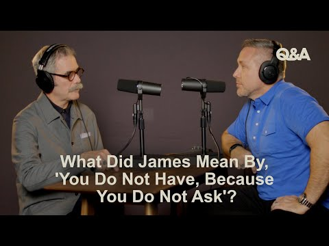 Paul Tripp & J. D. Greear  What Did James Mean, 'You Do Not Have, Because You Do Not Ask'?