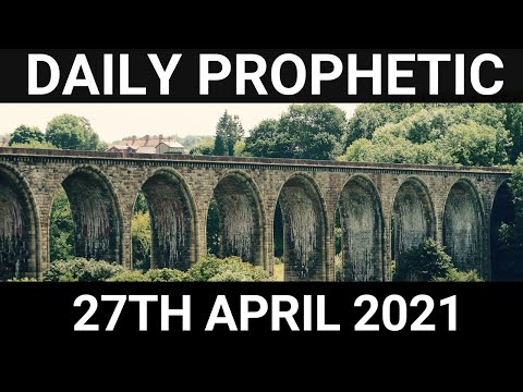 Daily Prophetic Word 27 April 2021 7 of 7