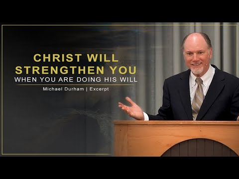 Christ Will Strengthen You When You Are Doing His Will - Michael Durham