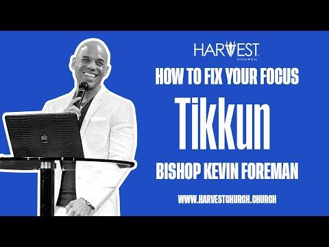 Tikkun - How to Fix Your Focus - Bishop Kevin Foreman