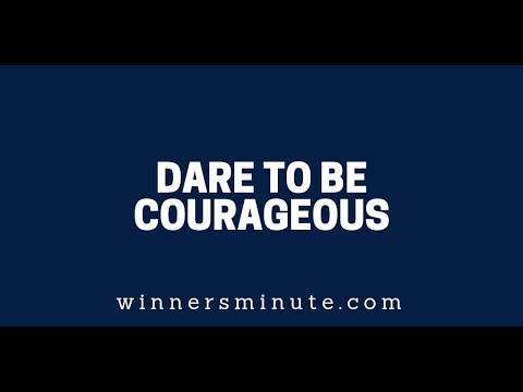 Dare to Be Courageous  The Winner's Minute With Mac Hammond