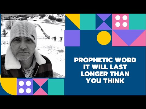 Prophetic Word - It will Last Longer than you Think!