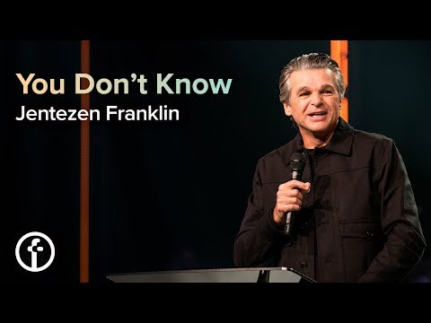 You Don't Know  Pastor Jentezen Franklin