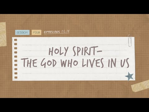 The Book of Ephesians  Session 4: Holy Spirit  The God Who Lives In Us
