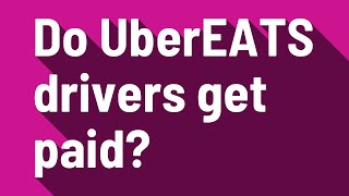 Do UberEATS drivers get paid?
