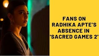 Sacred Games 2: Fans Disappointed Over Radhika Apte's Absence From The New Season | SpotboyE