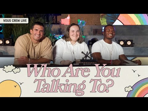 Who Are You Talking To?  VOUS CREW Live