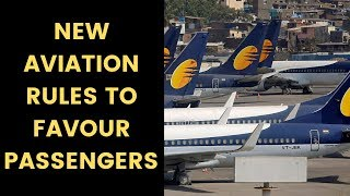 Aviation Ministry Intervenes, New Aviation rules to favour passengers, All you need to know