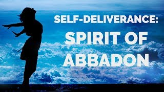 Deliverance from the Spirit of Abbadon | Self-Deliverance Prayers