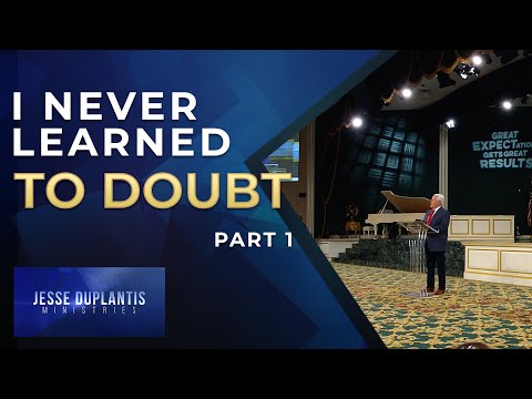 I Never Learned To Doubt, Part 1  Jesse Duplantis