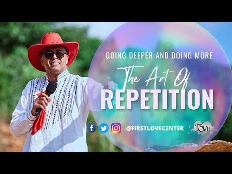 Going Deeper And Doing More: The Art Of Repetition  Dag Heward-Mills