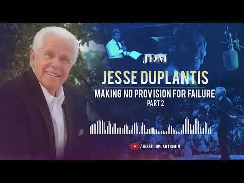 Making No Provision for Failure, Part 2  Jesse Duplantis