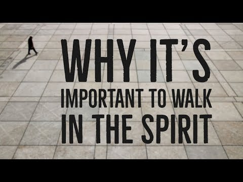 Why It's Important to Walk in the Spirit