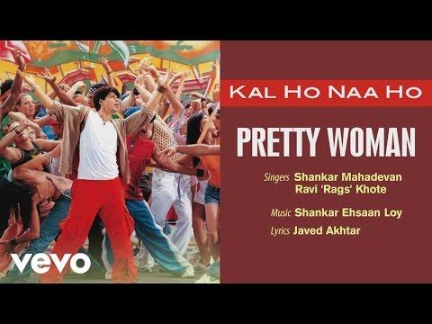 Pretty Woman - Official Audio Song | Kal Ho Naa Ho | Shankar Ehsaan Loy | Javed Akhtar - UC3MLnJtqc_phABBriLRhtgQ