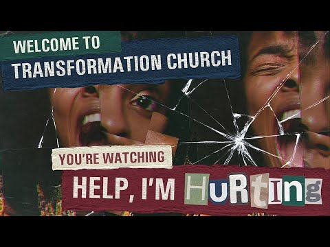 Transformation Church // Help I'm Hurting