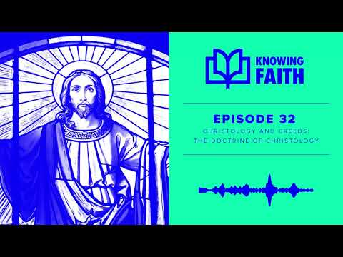 The Doctrine of Christology (Ep. 32)  Knowing Faith