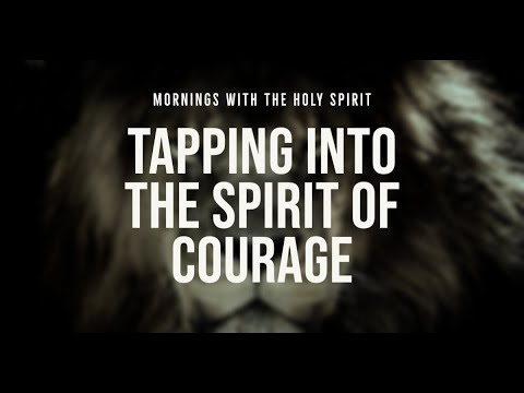 Tapping Into the Spirit of Courage (Prophetic Prayer & Prophecy)