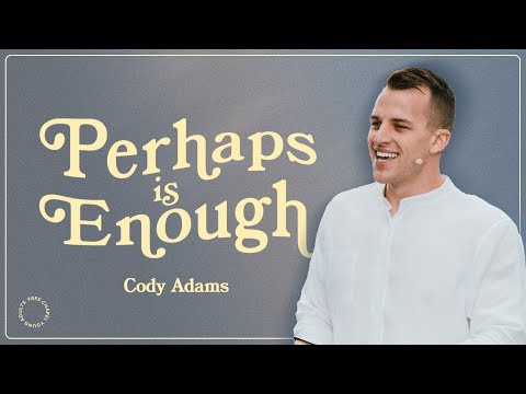 Perhaps Is Enough  Pastor Cody Adams  Free Chapel Young Adults East X West Coast