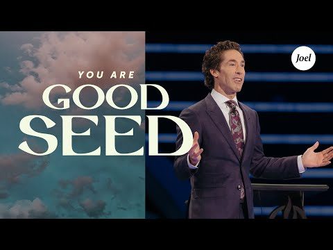 You Are Good Seed  Joel Osteen
