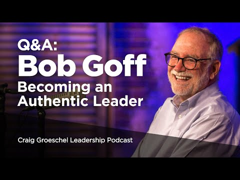 Q&A with Bob Goff: Becoming an Authentic Leader - Craig Groeschel Leadership Podcast