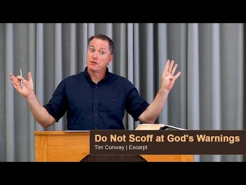 Do Not Scoff at God's Warnings - Tim Conway