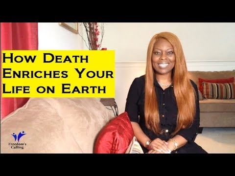How Death Enriches Your Life on Earth
