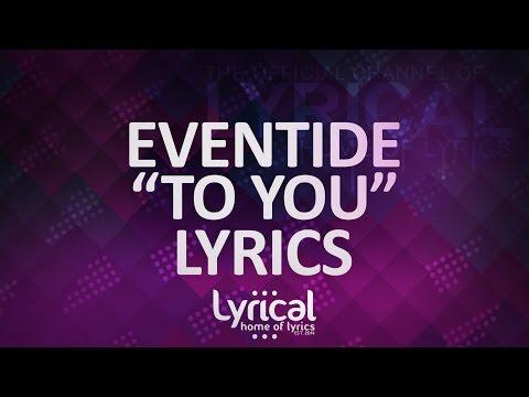 Eventide - To You Lyrics - UCnQ9vhG-1cBieeqnyuZO-eQ