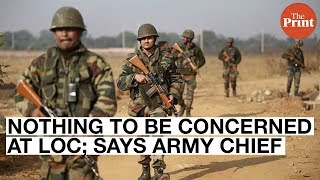 Nothing to be concerned at LoC; says Army chief