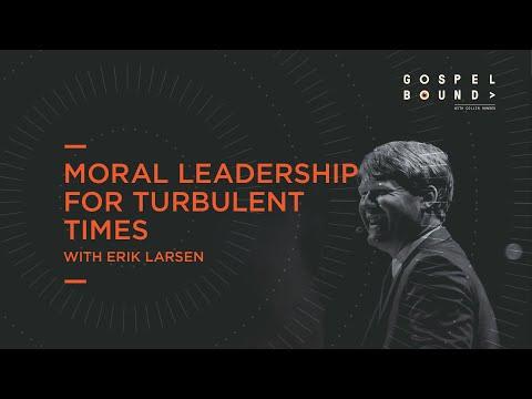 Moral Leadership for Turbulent Times  Erik Larson  Gospelbound