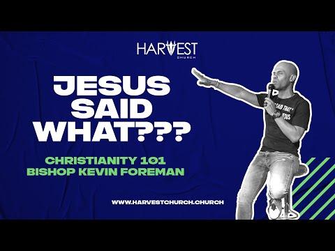 Christianity 101 - Jesus Said What??? - Bishop Kevin Foreman