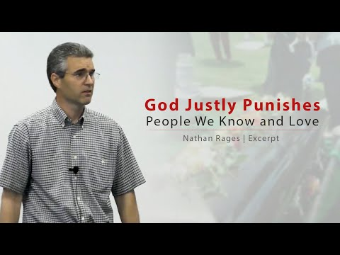 God Justly Punishes People We Know and Love - Nathan Rages