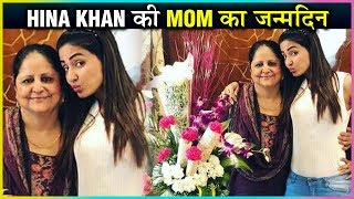 Hina Khan SPECIAL Birthday Celebrations For Her Mother With ENTIRE Family