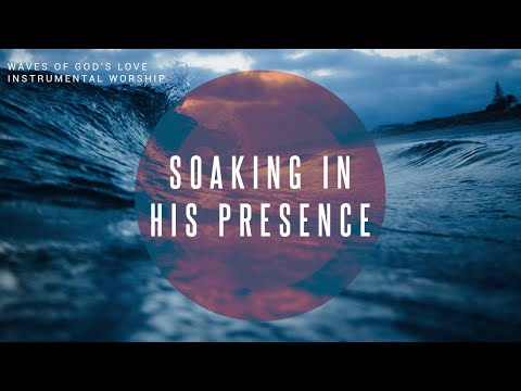 Waves of God's Love // Instrumental Worship Soaking in His Presence