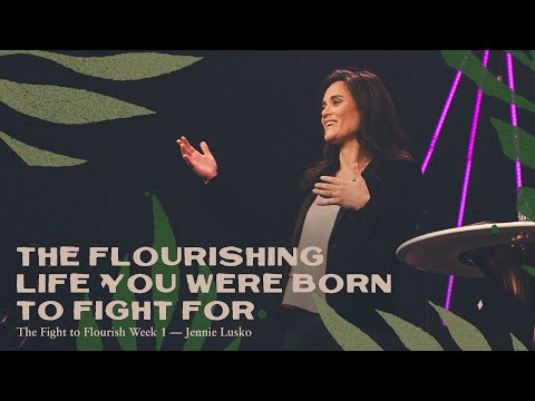 The Flourishing Life You Were Born To Fight For  Jennie Lusko