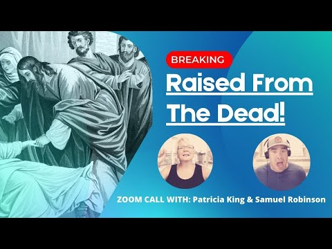 Reported: Raised From The DEAD! With Patricia King and Samuel Robinson!