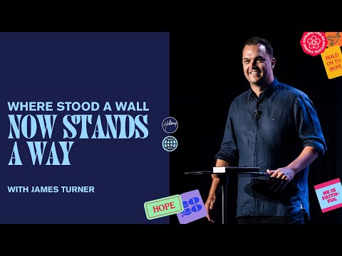 Where Stood A Wall Now Stands A Way  James Turner  Hillsong Church Online