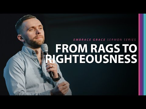 From Rags to Righteousness // Embrace Grace (Part 2) + Ministry Time