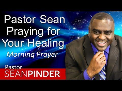PASTOR SEAN PRAYING FOR YOUR HEALING - MORNING PRAYER  PASTOR SEAN PINDER