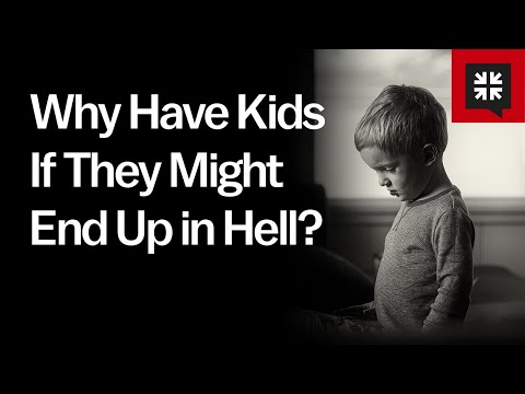 Why Have Kids If They Might End Up in Hell? // Ask Pastor John