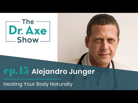 Healing Your Body Naturally with Alejandro Junger | The Dr. Axe Show | Podcast Episode 15