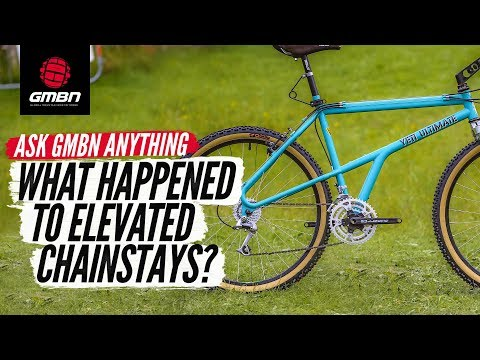 What Happened To Elevated Chainstays"