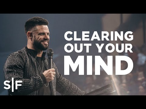 Clearing Out Your Mind  Steven Furtick