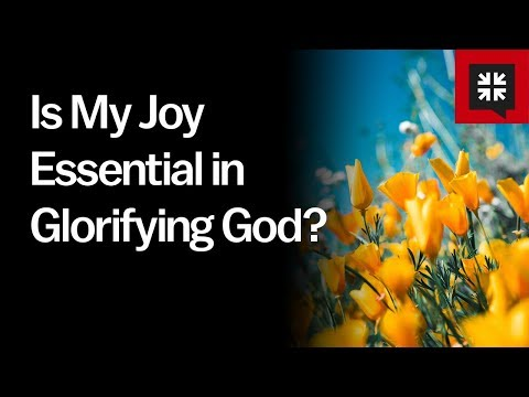 Is My Joy Essential in Glorifying God? // Ask Pastor John